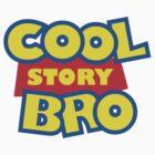 Cool Story Bro! by teeshirtninja