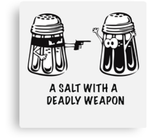 A Salt With A Deadly Weapon Canvas Print
