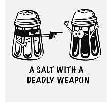 A Salt With A Deadly Weapon Photographic Print
