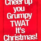 Cheer up you grumpy twat it's christmas - Card - Red by buud