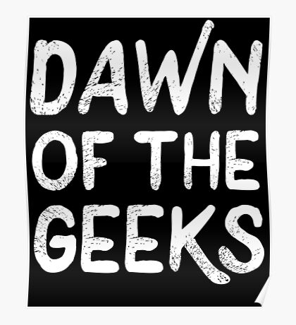 Dawn Of The Geeks Poster