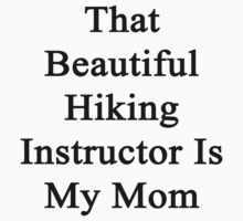 That Beautiful Hiking Instructor Is My Mom  by supernova23