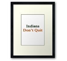 Indians Don't Quit  Framed Print
