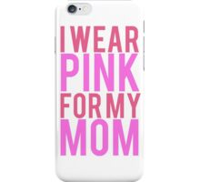 I Wear Pink For My Mom BREAST CANCER iPhone Case/Skin