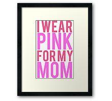 I Wear Pink For My Mom BREAST CANCER Framed Print