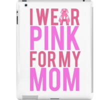I Wear Pink For My Mom BREAST CANCER iPad Case/Skin