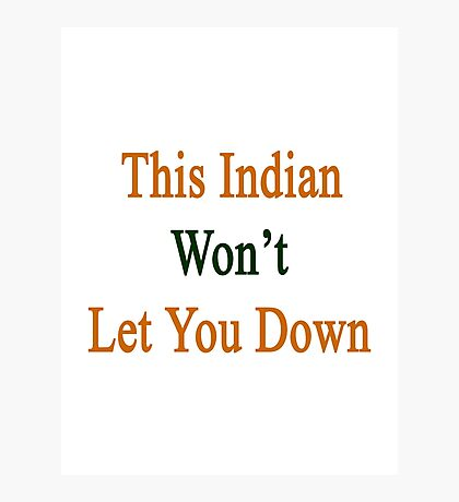 This Indian Won't Let You Down  Photographic Print