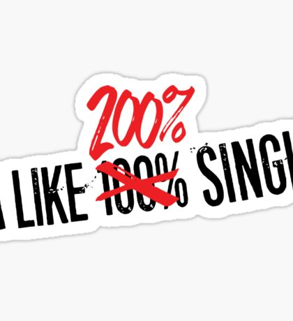 200% Single and Loving It Sticker