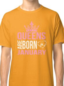 Queens are born in January T-shirt Classic T-Shirt