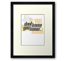 If you dont know now you know Framed Print
