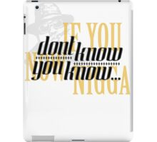 If you dont know now you know iPad Case/Skin