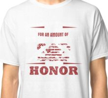 For an Amount of Honor T-Shirt Classic T-Shirt