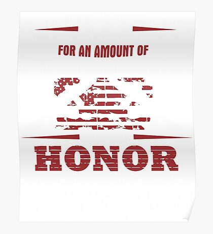 For an Amount of Honor T-Shirt Poster