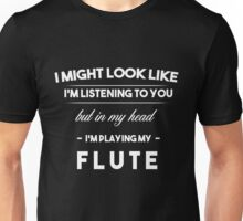 ( White) I might look like I'm listening, but in my head I'm playing: Flute Unisex T-Shirt