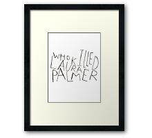 WHO KILLED LAURA PALMER?? Framed Print