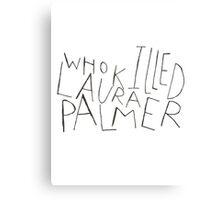 WHO KILLED LAURA PALMER?? Canvas Print