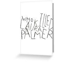 WHO KILLED LAURA PALMER?? Greeting Card