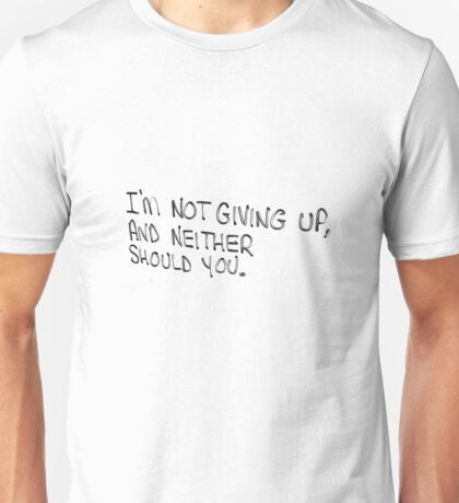 I'm not giving up, and neither should you Unisex T-Shirt