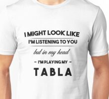 ( Black) I might look like I'm listening, but in my head I'm playing: Tabla Unisex T-Shirt
