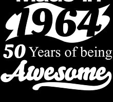 Made in 1964... 50 Years of being Awesome by inkedcreatively