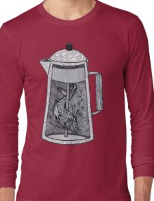 There was a fish in the percolator Long Sleeve T-Shirt