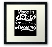 Made in 1984... 30 Years of being Awesome Framed Print