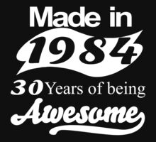 Made in 1984... 30 Years of being Awesome T-Shirt