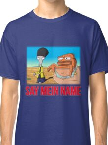 Say Mein Name Classic T-Shirt