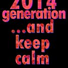 2014 generation... and keep calm by ilmagatPSCS2