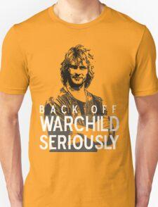 Back off Warchild - SERIOUSLY (dark) Unisex T-Shirt