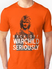 Back off Warchild - SERIOUSLY (dark) Unisex T-Shirt