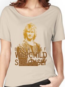 Back off Warchild - SERIOUSLY Women's Relaxed Fit T-Shirt