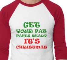 GET YOUR FAT PANTS READY ITS'S CHRISTMAS Men's Baseball ¾ T-Shirt