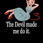 The Devil Made Me Do It by maddiesh