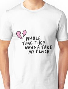 Whole Time They Wanna Take My Place | Trendy/Hipster/Tumblr Meme Unisex T-Shirt