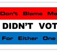 Don't Blame Me - I Didn't Vote For Either One Sticker