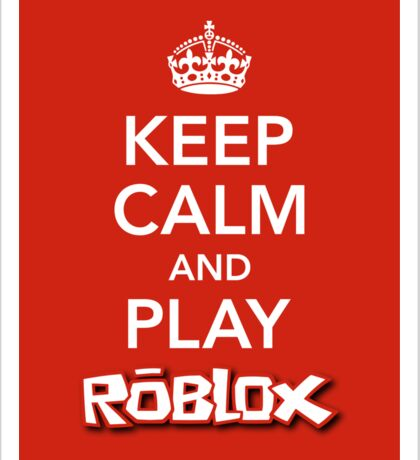 KEEP CALM AND PLAY ROBLOX Sticker
