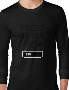 It's cold out there every day Long Sleeve T-Shirt
