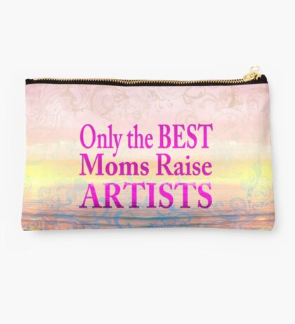 Only the Best Moms Raise Artists Studio Pouch