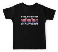 Not Tired Of Winning Mr. President Trump Kids Tee