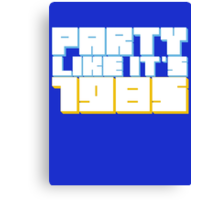 Party Like it's 1985 Canvas Print