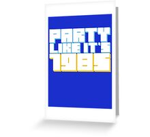 Party Like it's 1985 Greeting Card