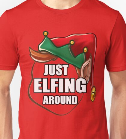 Just Elfing Around Funny Shirt Ugly Christmas Holiday Gift Tshirt Unisex T-Shirt