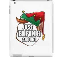 Just Elfing Around Funny Shirt Ugly Christmas Holiday Gift Tshirt iPad Case/Skin