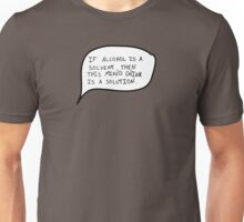 Alcohol IS a solution... Unisex T-Shirt