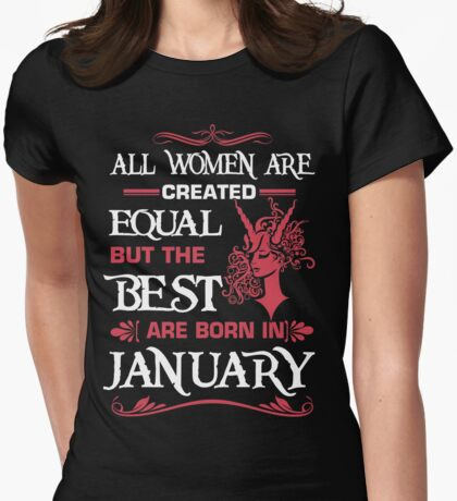 All women are created equal but the best are born in January Womens Fitted T-Shirt