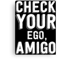Check Your Ego, Amigo T Shirt Canvas Print