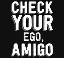 Check Your Ego, Amigo T Shirt by wordsonashirt