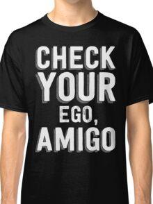 Check Your Ego, Amigo T Shirt Classic T-Shirt