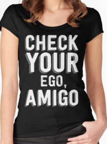 Check Your Ego, Amigo T Shirt Women's Fitted Scoop T-Shirt